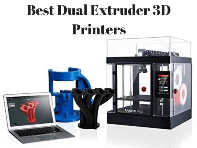 Best Dual Extruder 3D Printers