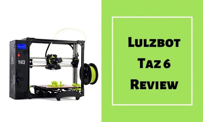 Lulzbot Taz 6 Review