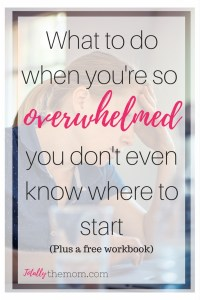 How to prioritize tasks when you're overwhelmed; Overwhelmed mom; where to start when you're overwhelmed