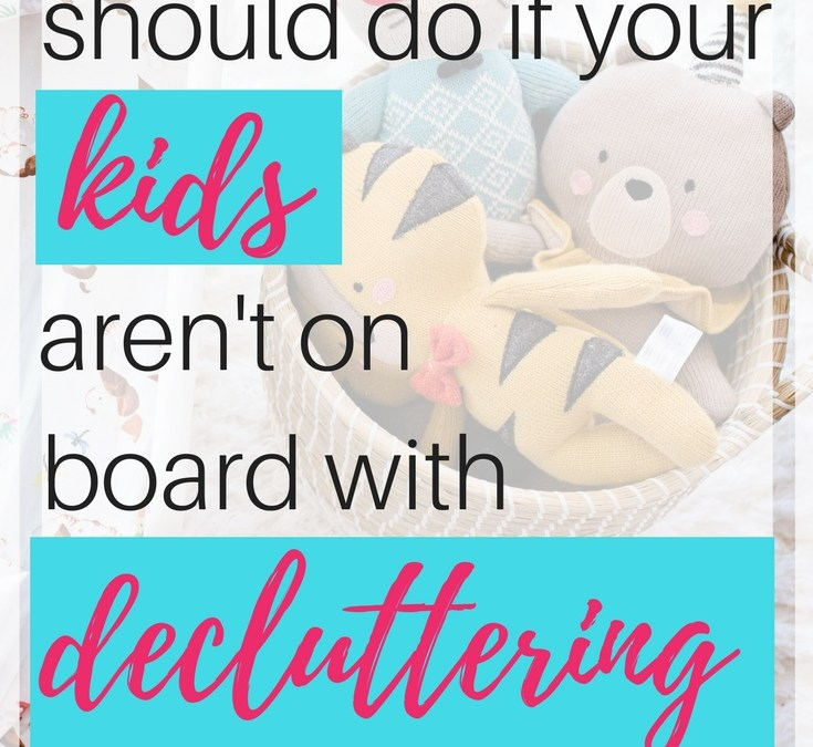 What Should You Do If Your Kids Aren't On Board with Decluttering?