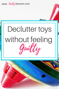 how to declutter toys without feeling guilty; declutter toys without guilt, decluttering tips #decluttertoyswithoutguilt #declutteringtips