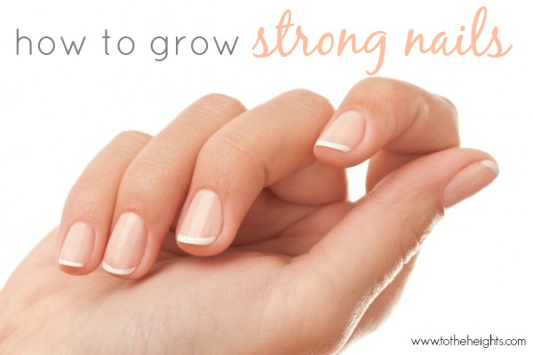 How to Grow Strong Nails - To the Heights