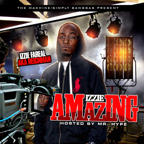Izzie Fareal aka Reignman - Izzie Amazing (Mixtape) (Hosted By Mr. Hype)