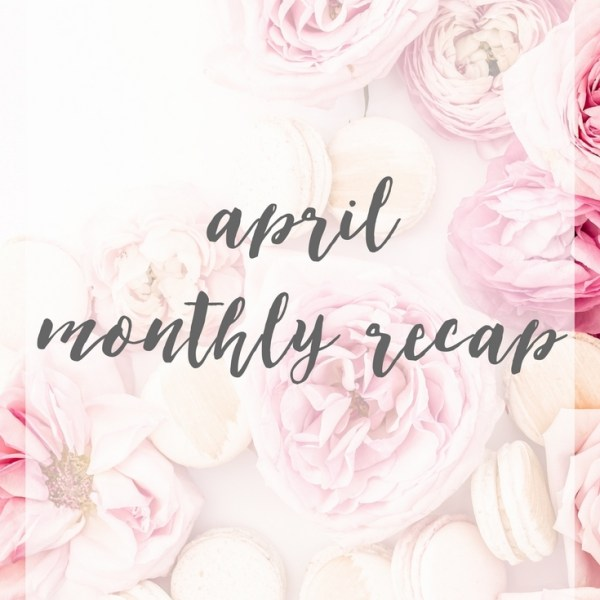 Here's To You April – Monthly Recap