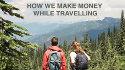 How We Make Money While Travelling – Van Life