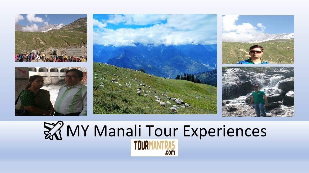 Manali Tour Experiences: How to reach Manali, Places, Food, Time, and Cost