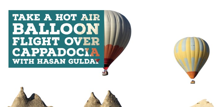Take a hot air balloon flight over Cappadocia with Hasan Gulday