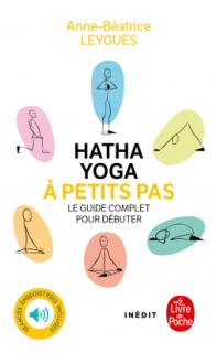 Hatha Yoga à petits pas , Anne Béatrice Leygues