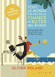 Le livre Tout le monde n'a pas eu la chance de rater ses études est un must que nous offre Olivier Roland.