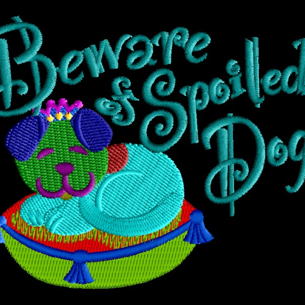 Beware of Spoiled Dog! - Embroidery Design