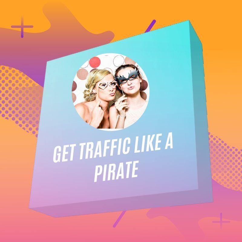 Get Traffic Like A Pirate