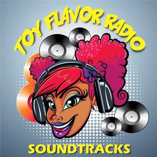 Toy Flavor Radio: Soundtracks