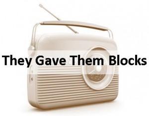 Radio They Gave Them Blocks