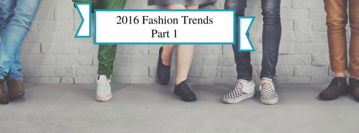 Top 2016 Fashion Trends – Part 1