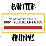 WHAT GUYS DON'T LIKE ABOUT MAKEUP ON LADIES – BANTER FRIDAYS