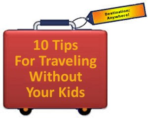 how to travel without your kids