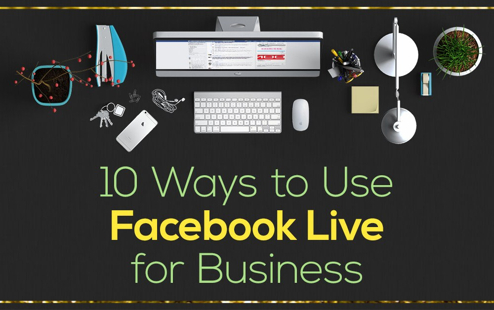 Facebook Live Series - 10 Ways to Use Facebook Live for Business