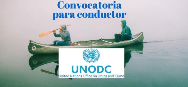 Oficina de las Naciones Unidas (UNODC) lanza la convocatoria para Conductor