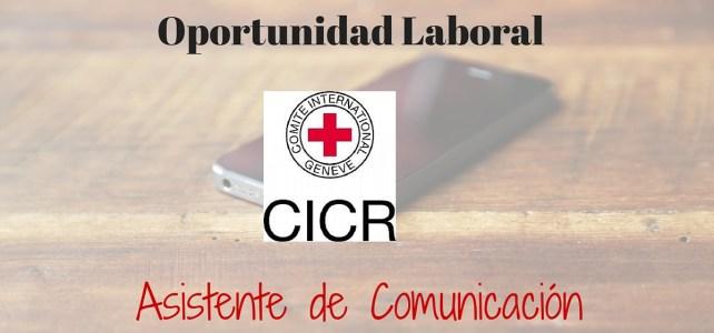 CICR lanza convocatoria para el cargo de Asistente de Comunicaciones.
