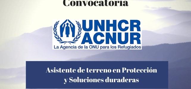 Naciones Unidas busca asistente de terreno en Protección y Soluciones duraderas (ACNUR)
