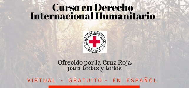 Curso virtual en Derecho Internacional Humanitario. Gratuito y en Español para todas las personas