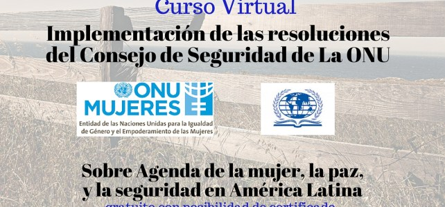 Curso Virtual Gratuito: Implementación de Las Resoluciones del Consejo de Seguridad de La ONU sobre agenda de la mujer, la paz, y la seguridad en América Latina