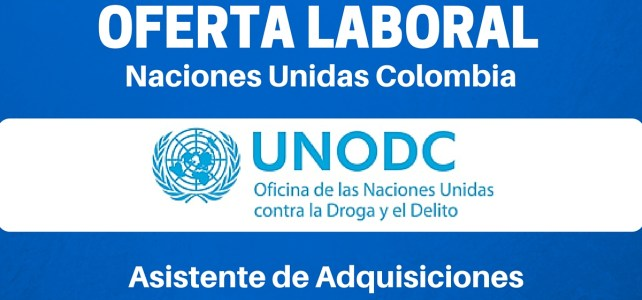 La Oficina de las Naciones Unidas contra la Droga y el Delito (UNODC) abre vacante laboral en Colombia
