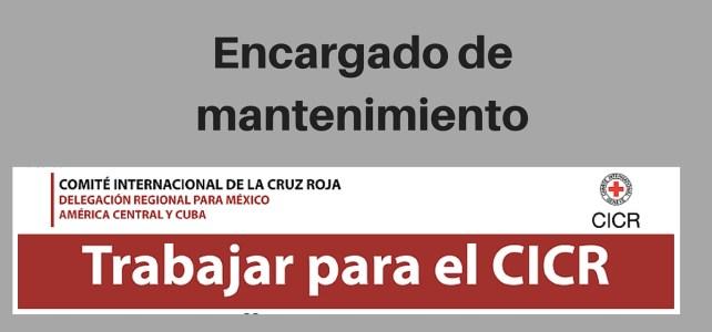 Cruz Roja Internacional en México abre convocatoria – Encargado de Mantenimiento