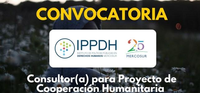 El Instituto de Políticas Públicas en Derechos Humanos de Mercosur busca consultor(a) para Proyecto de Cooperación Humanitaria