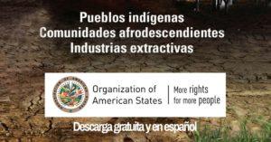 Pueblos indigenas comunidad afrodescendiente industrias extractivas