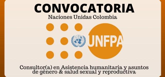 Convocatoria UNFPA en Colombia – Consultor(a) en Asistencia humanitaria y asuntos de género
