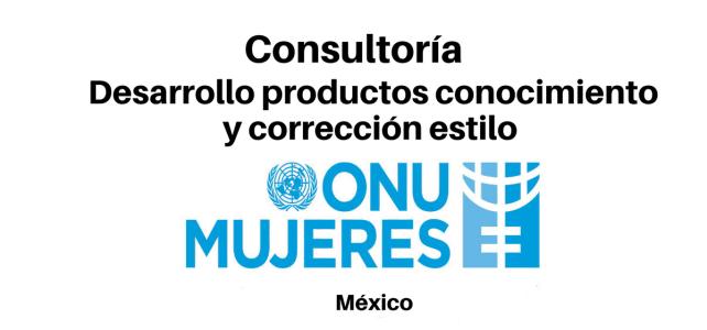Consultoría ONU MUJERES: Desarrollo productos conocimiento y corrección estilo
