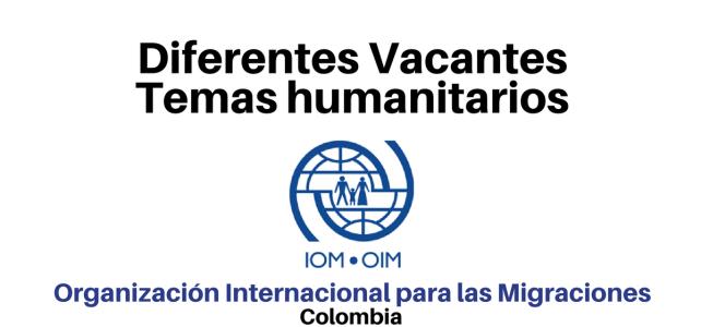 Convocatorias diferentes vacantes Temas humanitarios con la OIM