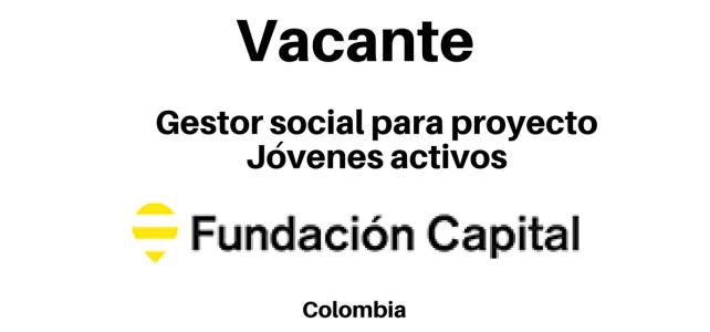 Vacante Gestor social para proyecto Jóvenes activos para la renovación territorial Fundación Capital