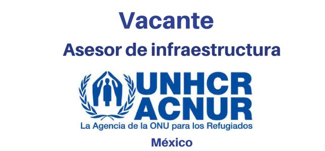 Vacante Asesor de infraestructura ACNUR