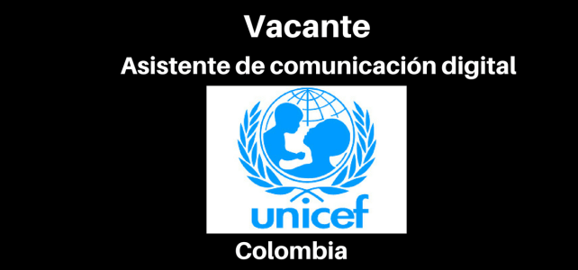 Vacante Asistente de Comunicación Digital UNICEF