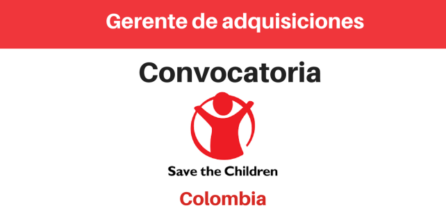 Convocatoria Gerente de adquisiciones Save the children