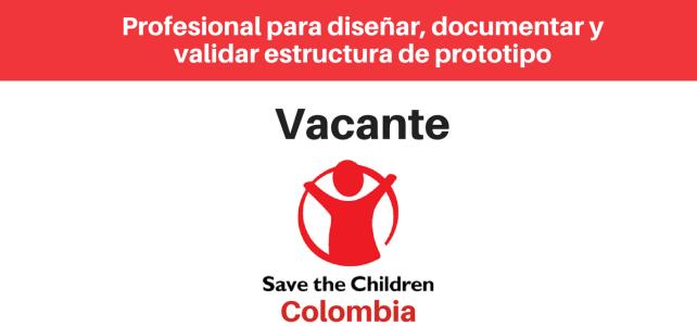 Vacante profesional para diseñar, documentar y validar estructura de prototipo Save the children 26 de julio