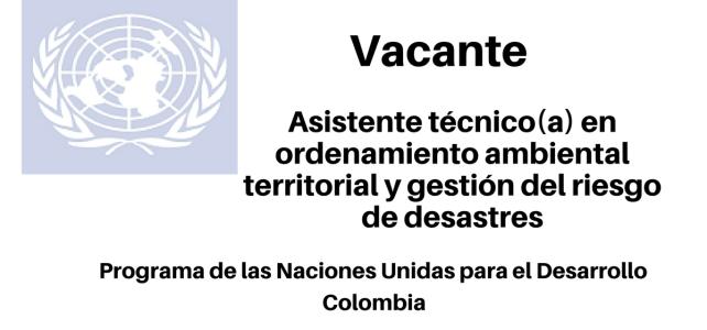 Vacante Asistente Técnico (a) en Ordenamiento Ambiental Territorial y Gestión del Riesgo de Desastres PNUD
