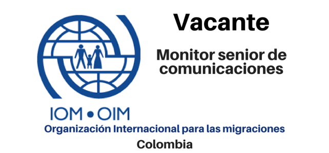 Vacante Monitor senior de comunicaciones OIM
