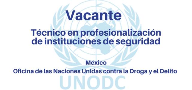 Vacante Técnico en profesionalización de instituciones de seguridad UNODC