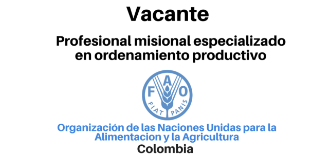 Vacante Profesional Misional Especializado en Ordenamiento Productivo FAO