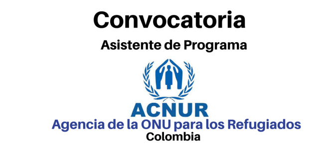 Convocatoria Asistente de Programa ACNUR