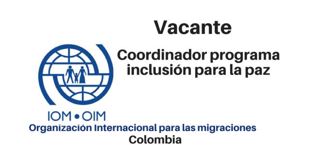 Vacante Coordinador programa inclusión para la paz OIM