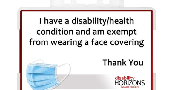 "Image shows a Mask Exempt ID card in a plastic ID card holder, with text which reads: ""I have a disability/health condition and am exempt from wearing a face covering. Thank you. Disability Horizons - Enhance your life"""