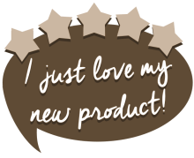 "Image is a dark tan-coloured speech bubble, with 5 light brown stars around the top. Inside white text reads ""I just love my new product!"""