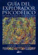 guia del explorador psicodelico: como realizar viajes sagrados de modo seguro y terapeutico-james fadiman-9788484456278