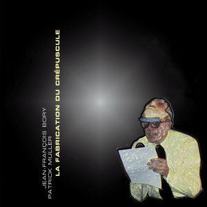 trAce 005 - Jean-François Bory / Patrick Müller - La fabrication du crépuscule