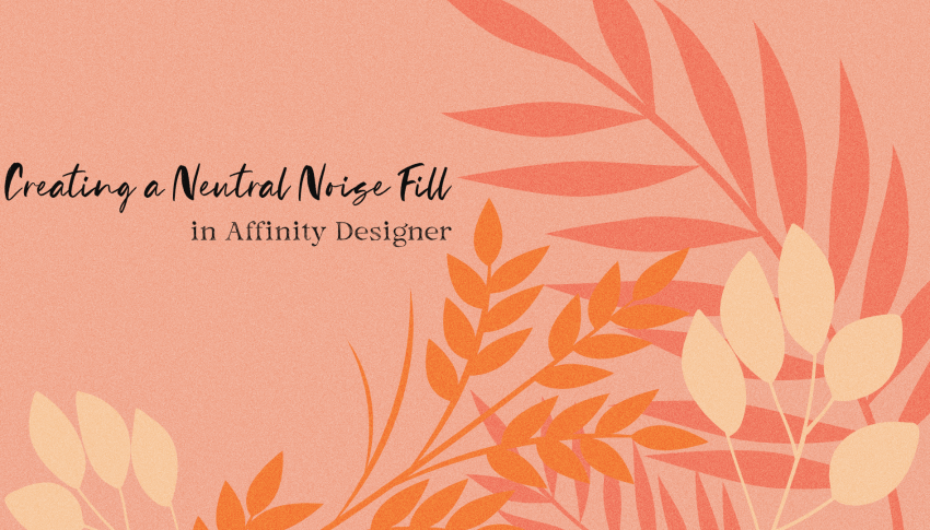 Affinity Designer: Creating a Neutral Noise Fill