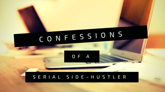 Confessions of a serial side hustler